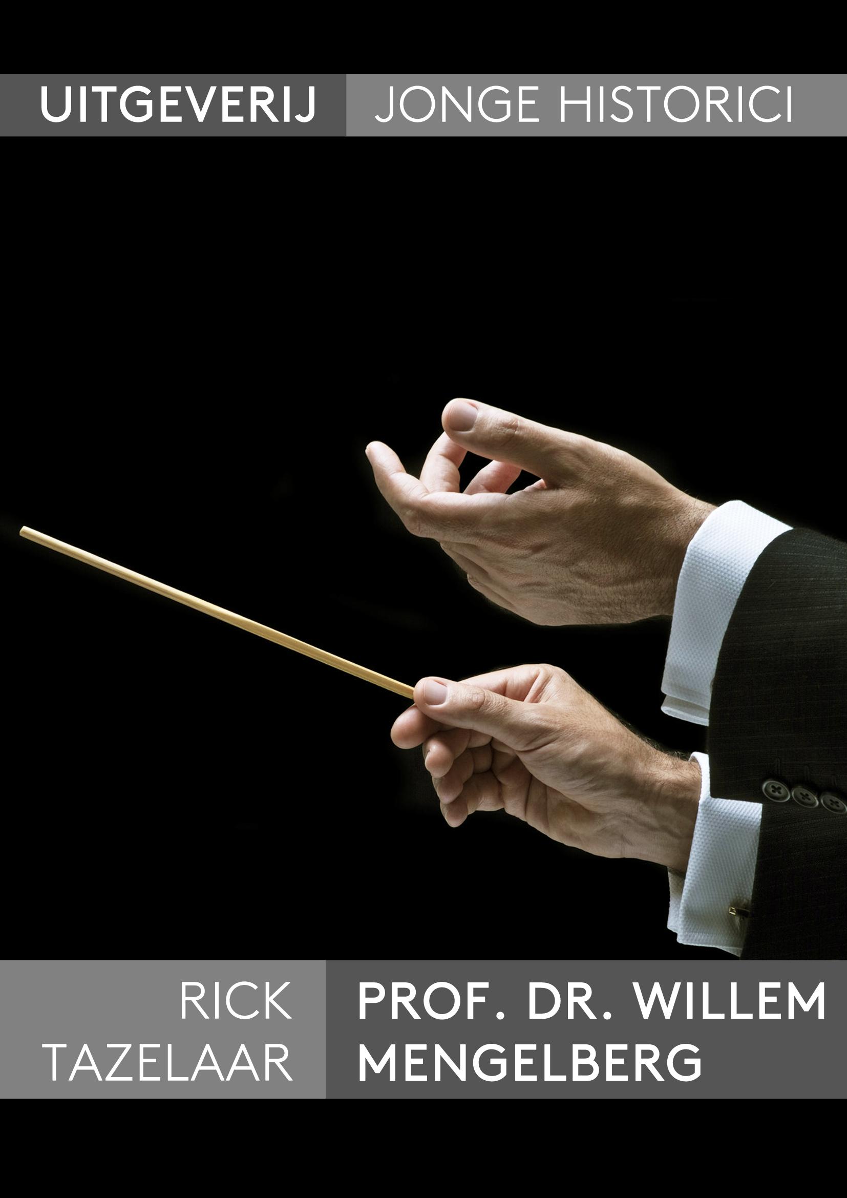 Rick Tazelaar, Prof. dr. Willem Mengelberg, het tragische heldenleben van een dirigent 1871-1951