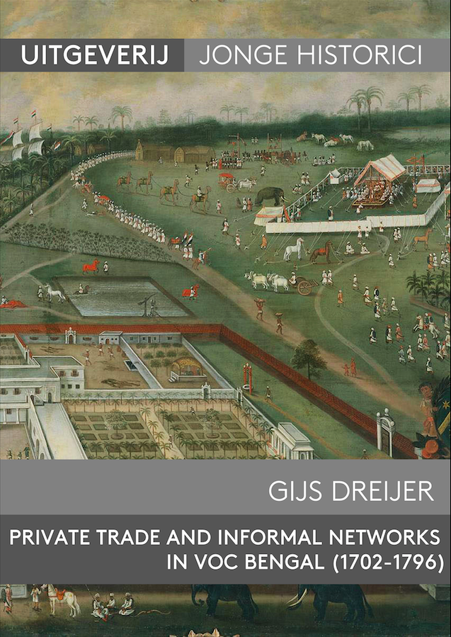Gijs Dreijer, Private Trade and Informal Networks in VOC Bengal (1702-1796)