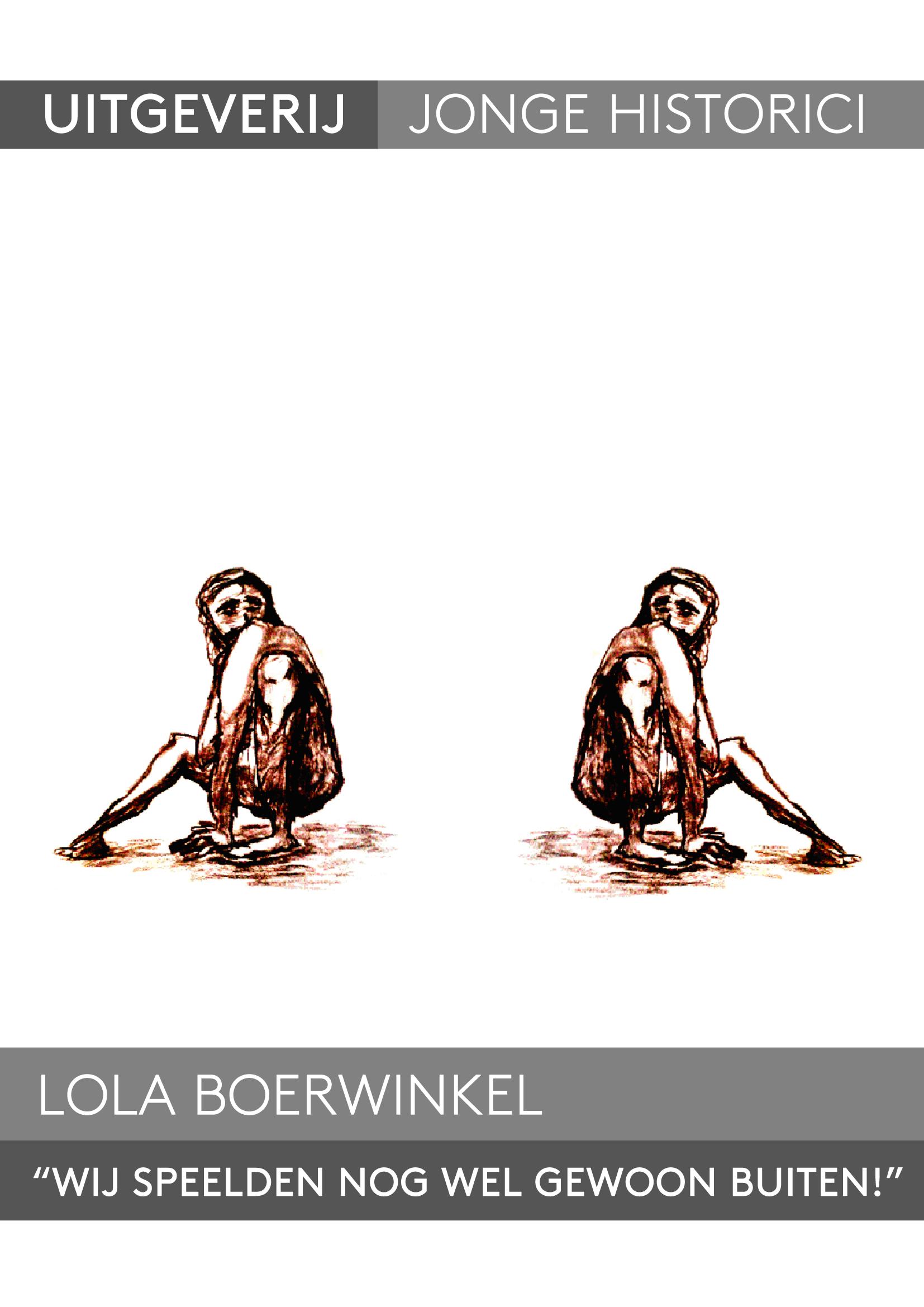 Lola Boerwinkel, 'Wij speelden nog wel gewoon buiten!' Een verkennend onderzoek naar de rol van het verleden binnen de identiteitsconstructie van de hoogopgeleide millennial.