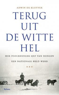Recensie: Adwin de Kluyver – Terug uit de witte hel. Hoe poolreiziger Sjef van Dongen een nationale held werd