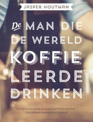 Recensie: Jasper Houtman – De man die de wereld koffie leerde drinken