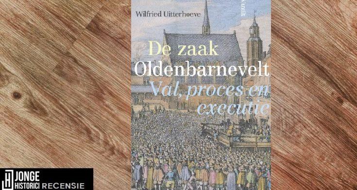 Recensie: Wilfried Uitterhoeve – De zaak Oldenbarnevelt