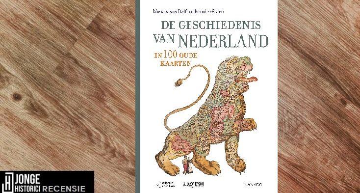Recensie: Marieke van Delft & Reinder Storm – De geschiedenis van Nederland in 100 oude kaarten
