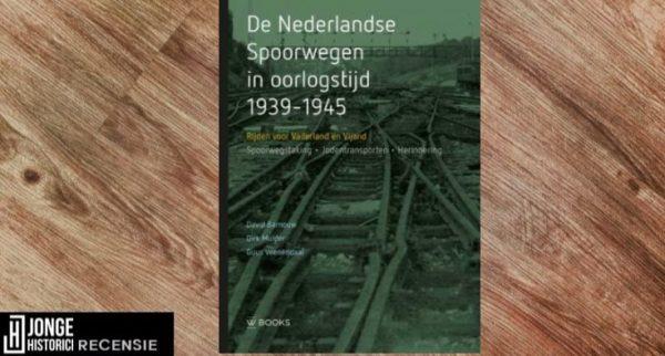 Recensie | David Barnouw e.a. – De Nederlandse Spoorwegen in oorlogstijd 1939-1945