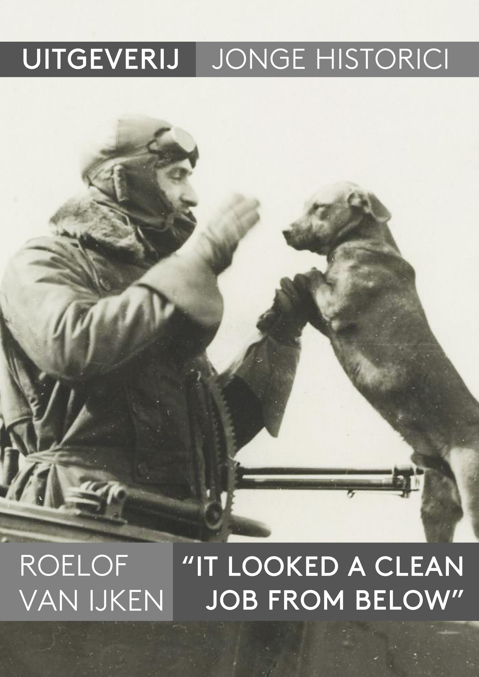 Roelof van IJken, 'It looked a clean job from below'. Herinneringen en beeldvorming met betrekking tot jachtvliegers tijdens de Eerste Wereldoorlog en het Interbellum