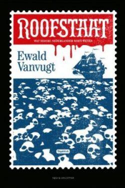 Recensie: Ewald Vanvugt – Roofstaat. Wat iedere Nederlander moet weten