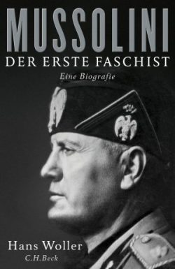 Recensie: Hans Woller – Mussolini. Der erste Faschist. Eine Biografie