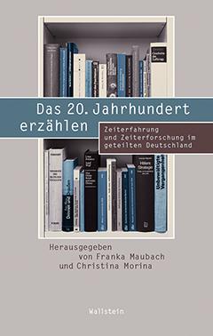 Recensie: Franka Maubach en Christina Morina (eds) – Das 20. Jahrhundert erzählen