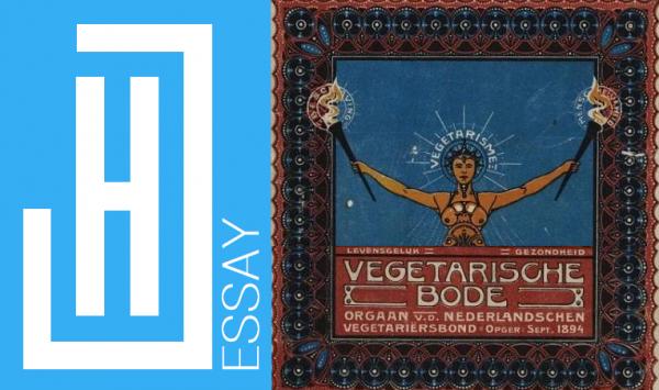 Essay | Vegetarisme vóór de vegetarische rookworst – Het heerlijke liefdebeginsel, geheelonthouding en antimilitarisme