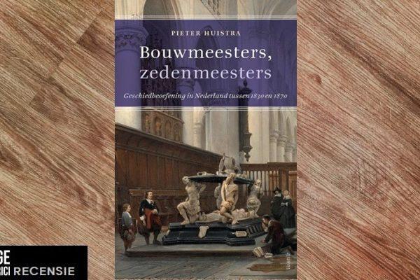 Recensie | Pieter Huistra – Bouwmeesters, zedenmeesters