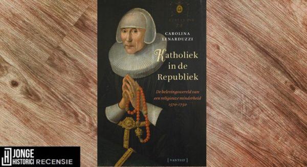 Recensie | Carolina Lenarduzzi – Katholiek in de Republiek