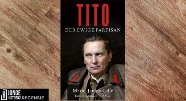Recensie | Marie-Janine Calic – Tito. Der ewige Partisan