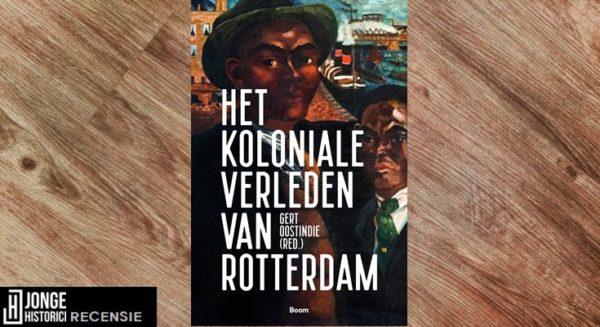 Recensie | Gert Oostindie (red.) – Het koloniale verleden van Rotterdam
