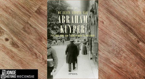 Recensie | Johan Snel – De zeven levens van Abraham Kuyper
