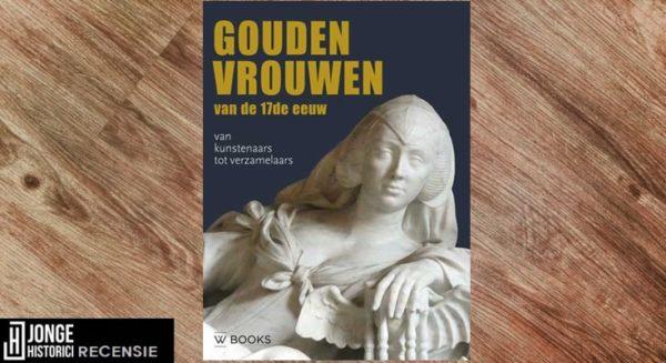Recensie | Judith Noorman en Frans Grijzenhout (red.) – Gouden Vrouwen van de 17de eeuw