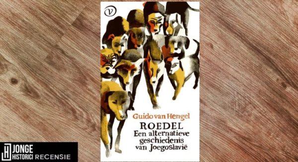 Recensie | Guido van Hengel – Roedel. Een alternatieve geschiedenis van Joegoslavië