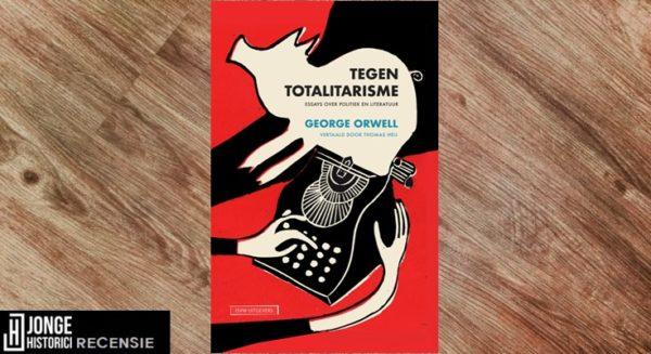 Recensie | George Orwell – Tegen totalitarisme