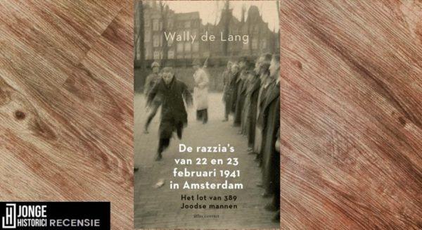 Recensie | Wally de Lang – De razzia's van 22 en 23 februari 1941 in Amsterdam
